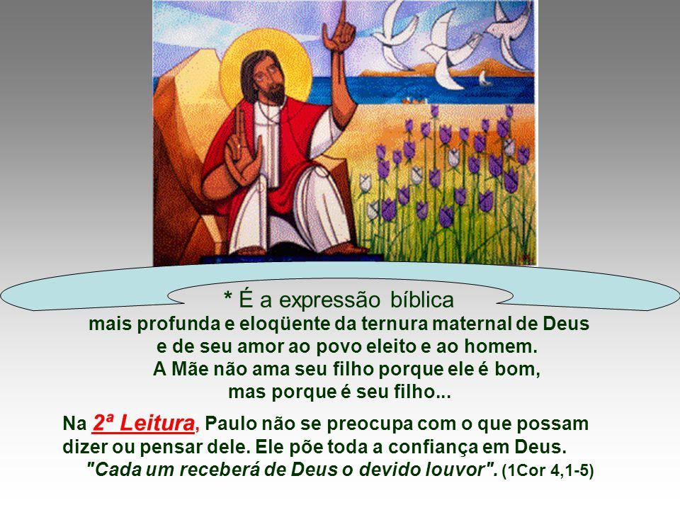 * É a expressão bíblica mais profunda e eloqüente da ternura maternal de Deus. e de seu amor ao povo eleito e ao homem.