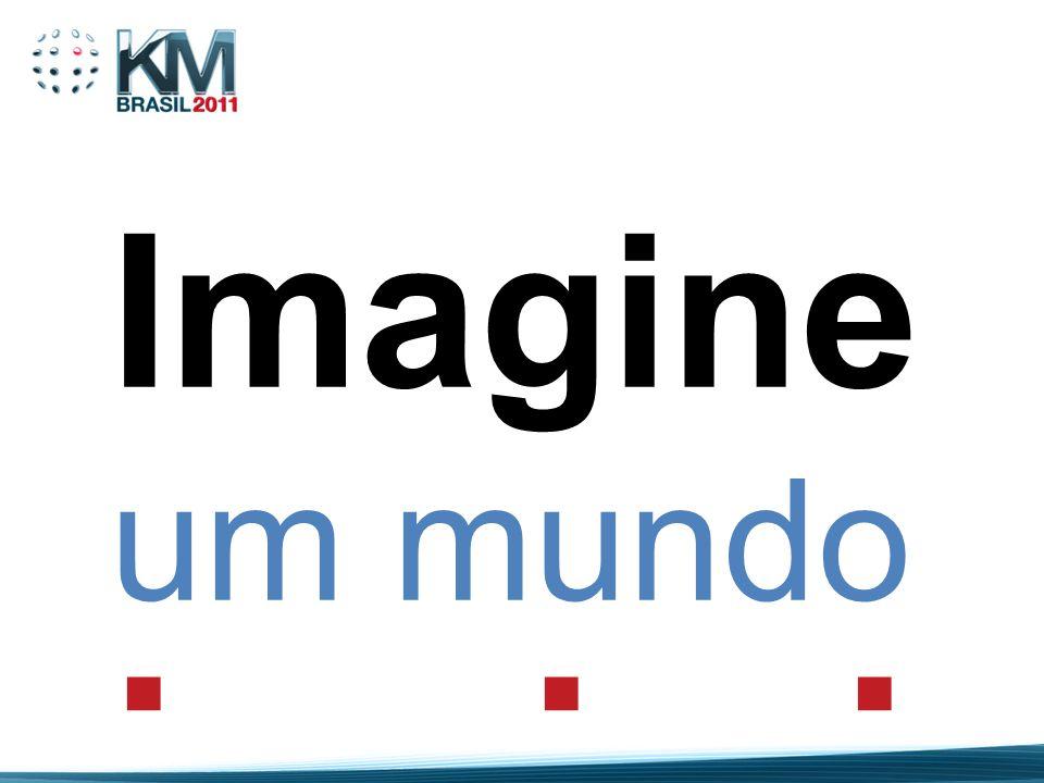 Imagine um mundo . . .