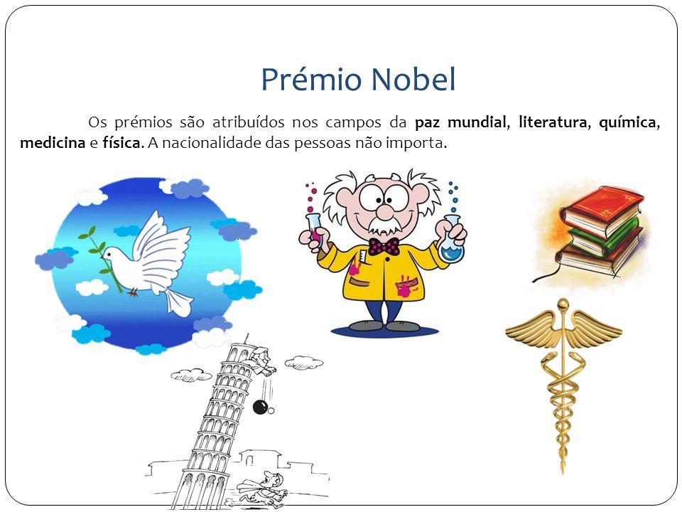 Prémio Nobel Os prémios são atribuídos nos campos da paz mundial, literatura, química, medicina e física.
