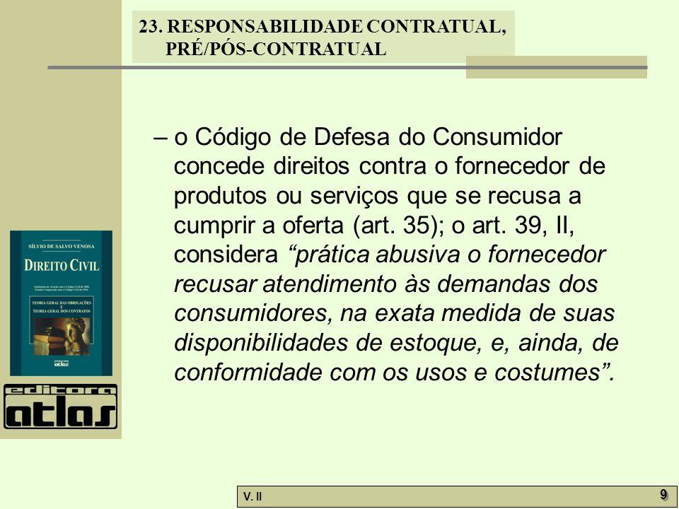 – o Código de Defesa do Consumidor concede direitos contra o fornecedor de produtos ou serviços que se recusa a cumprir a oferta (art.