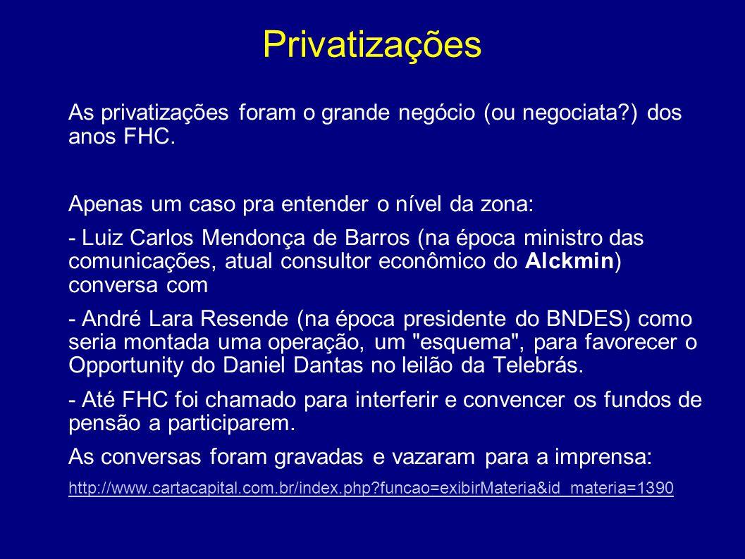 Privatizações As privatizações foram o grande negócio (ou negociata ) dos anos FHC. Apenas um caso pra entender o nível da zona: