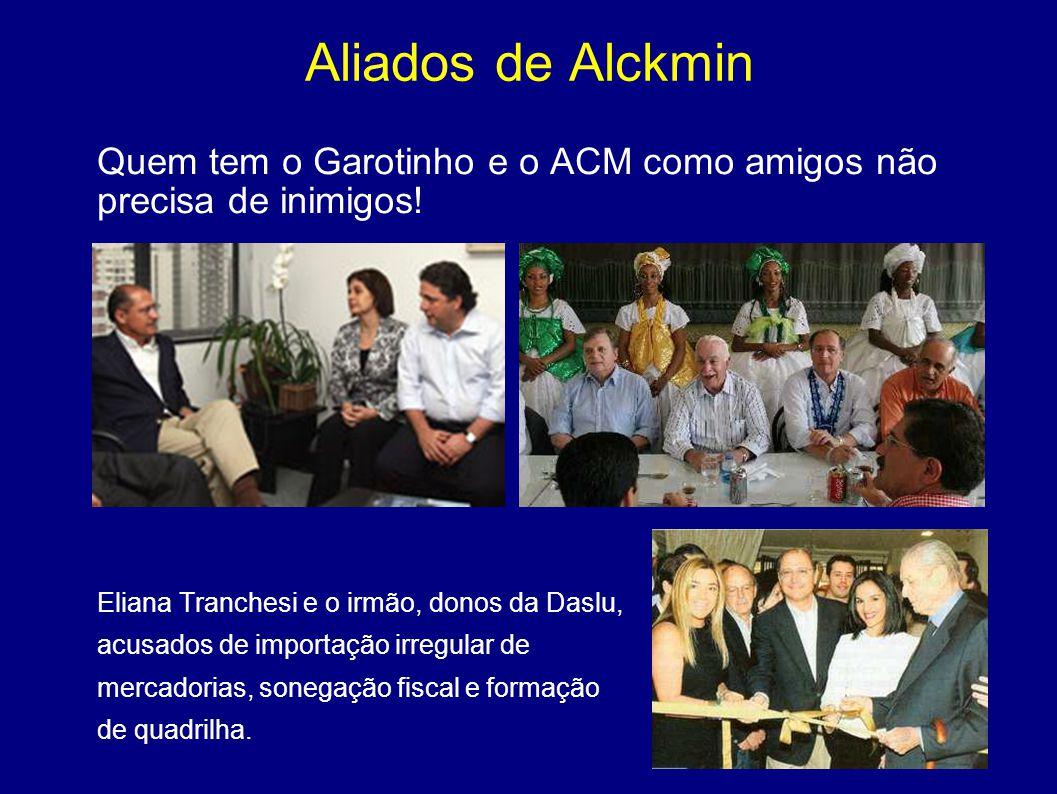Aliados de Alckmin Quem tem o Garotinho e o ACM como amigos não precisa de inimigos! Eliana Tranchesi e o irmão, donos da Daslu,