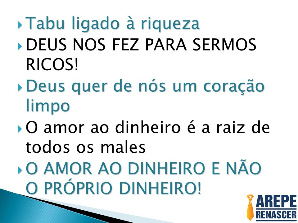 Tabu ligado à riqueza DEUS NOS FEZ PARA SERMOS RICOS! Deus quer de nós um coração limpo. O amor ao dinheiro é a raiz de todos os males.
