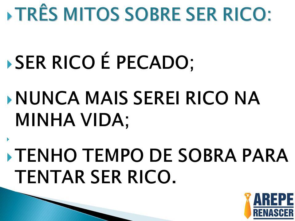 TRÊS MITOS SOBRE SER RICO: