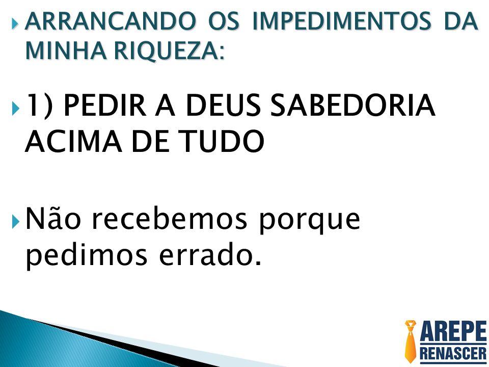 1) PEDIR A DEUS SABEDORIA ACIMA DE TUDO