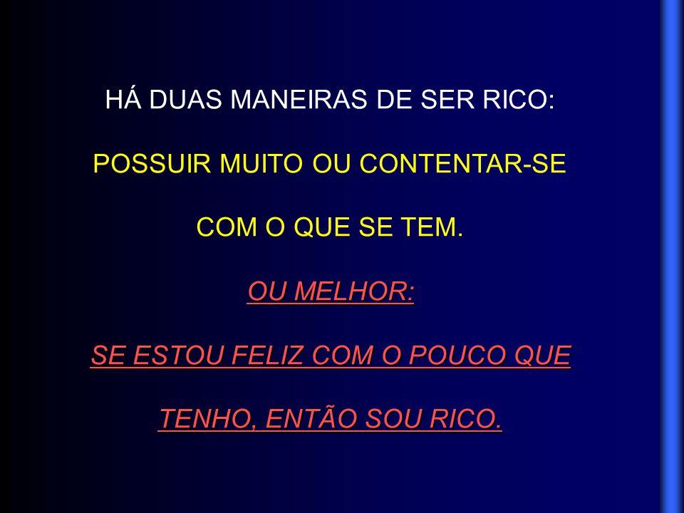 HÁ DUAS MANEIRAS DE SER RICO: