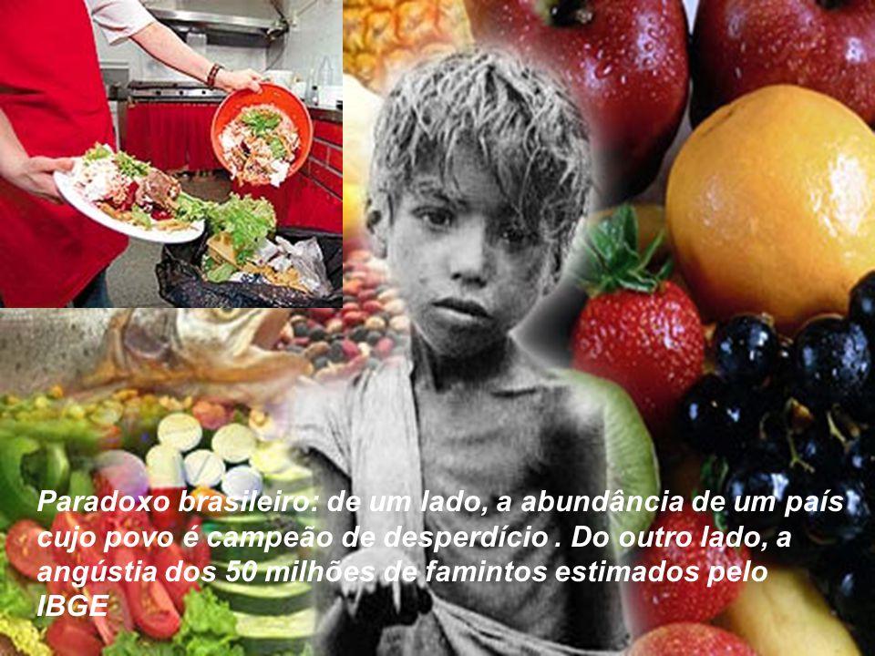 Paradoxo brasileiro: de um lado, a abundância de um país cujo povo é campeão de desperdício .