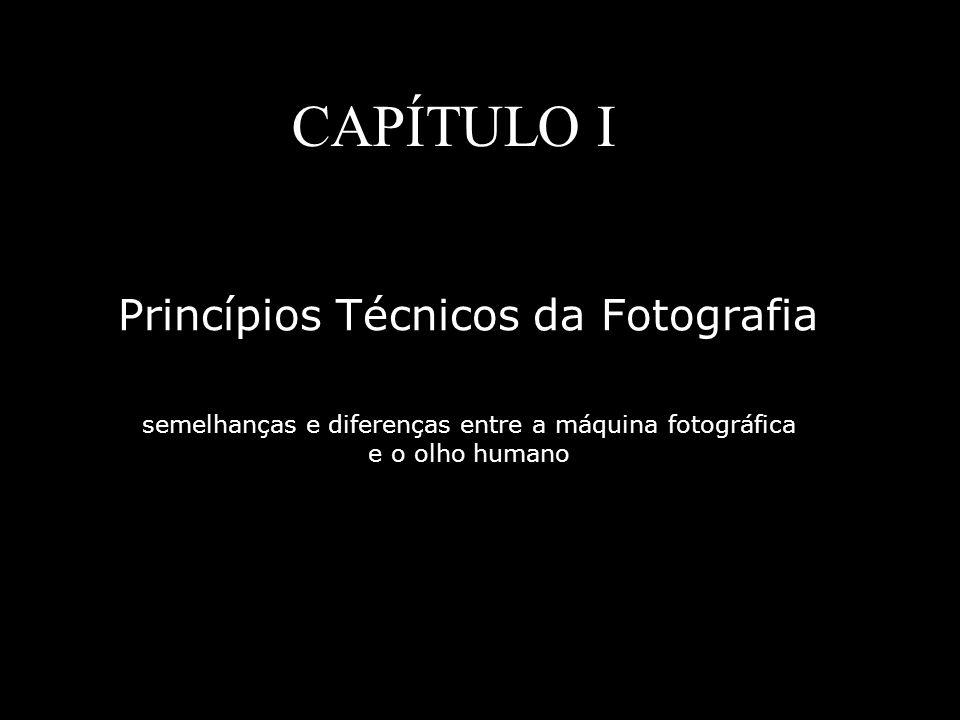 CAPÍTULO I Princípios Técnicos da Fotografia