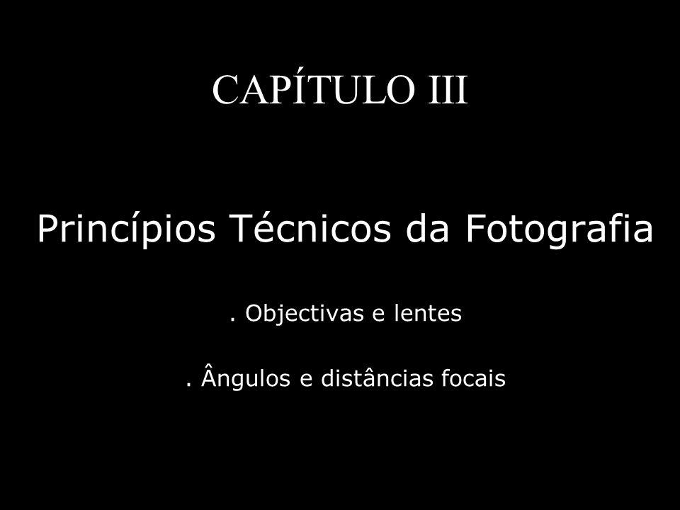 CAPÍTULO III Princípios Técnicos da Fotografia . Objectivas e lentes