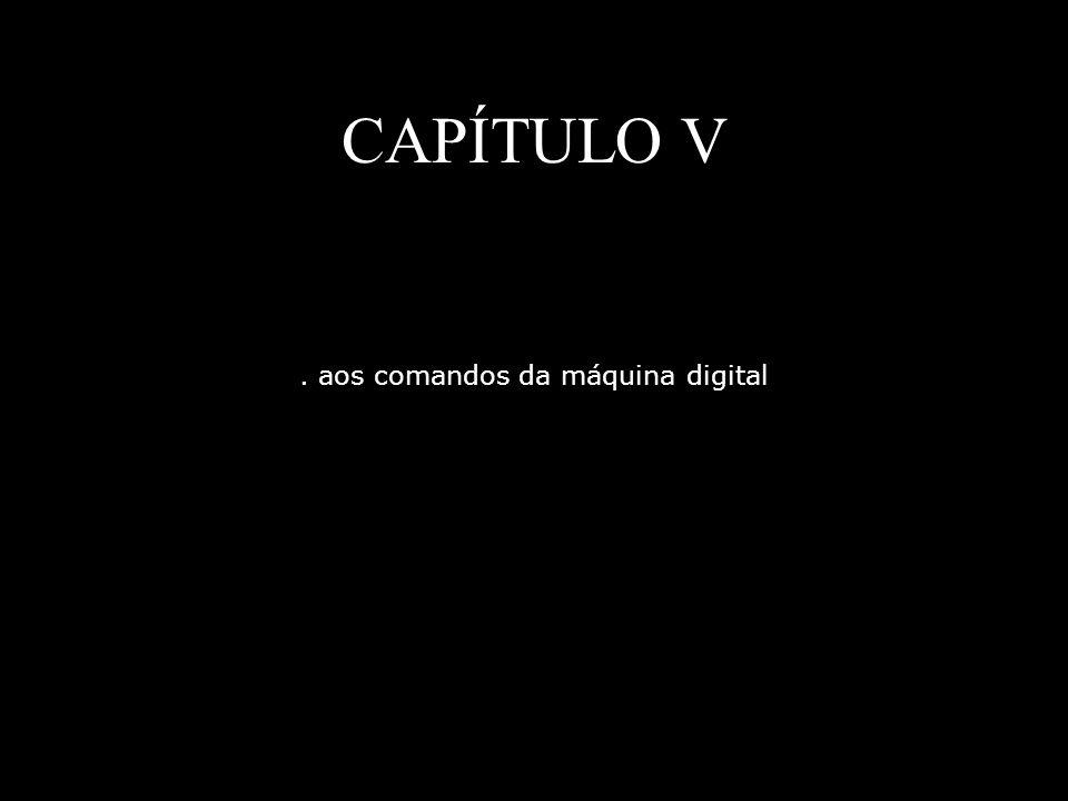 . aos comandos da máquina digital