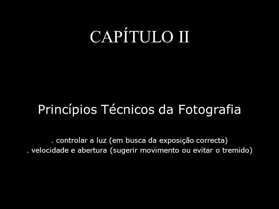 CAPÍTULO II Princípios Técnicos da Fotografia