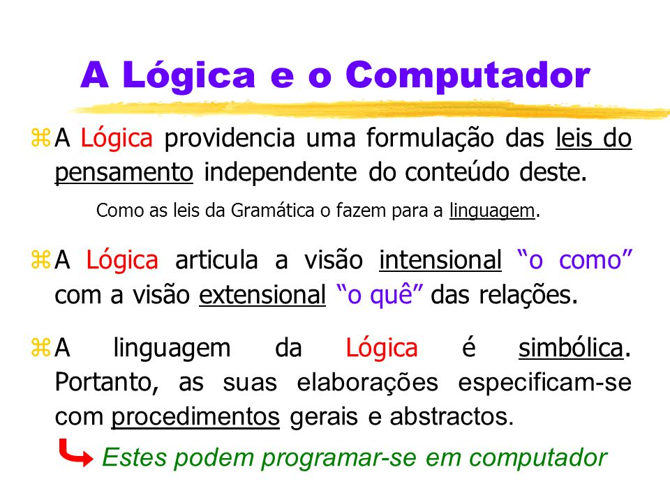 A Lógica e o ComputadorA Lógica providencia uma formulação das leis do pensamento independente do conteúdo deste.