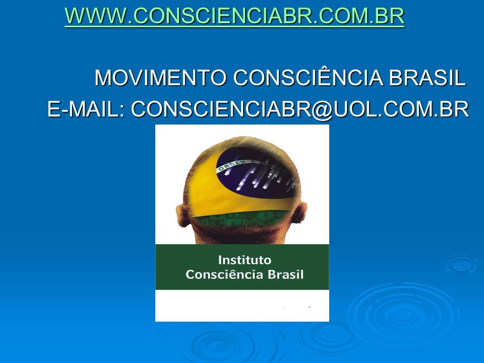 WWW.CONSCIENCIABR.COM.BR MOVIMENTO CONSCIÊNCIA BRASIL E-MAIL: CONSCIENCIABR@UOL.COM.BR