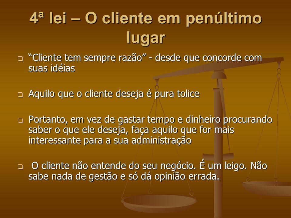 4ª lei – O cliente em penúltimo lugar