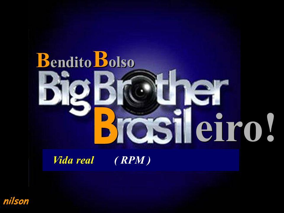 Bolso Bendito B eiro! Vida real ( RPM ) nilson
