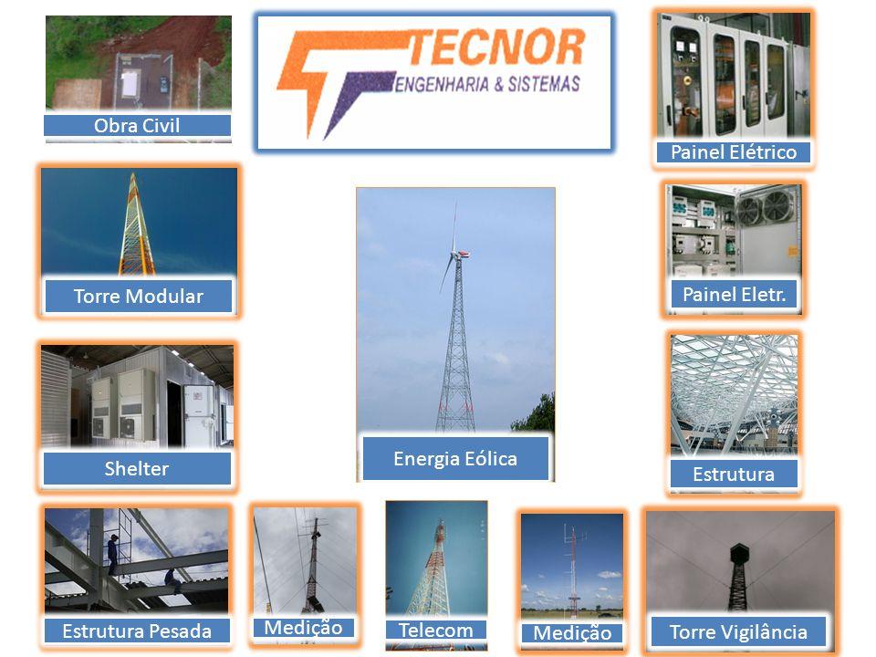 Obra CivilPainel Elétrico. Torre Modular. Painel Eletr. Energia Eólica. Shelter. Estrutura. Estrutura Pesada.