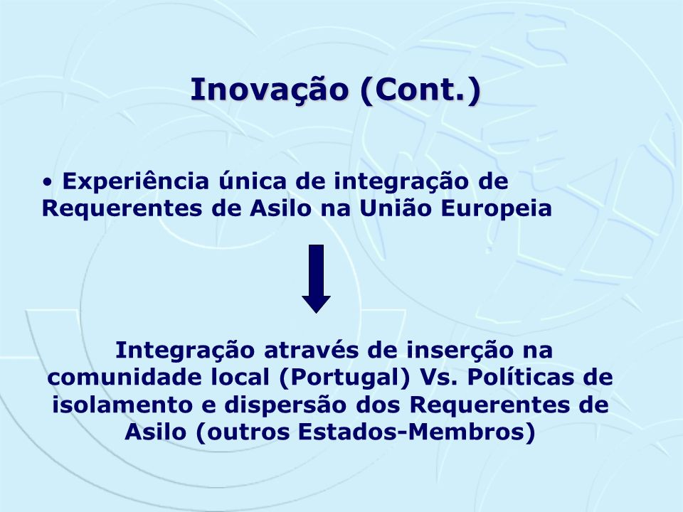 Inovação (Cont.) Experiência única de integração de Requerentes de Asilo na União Europeia.