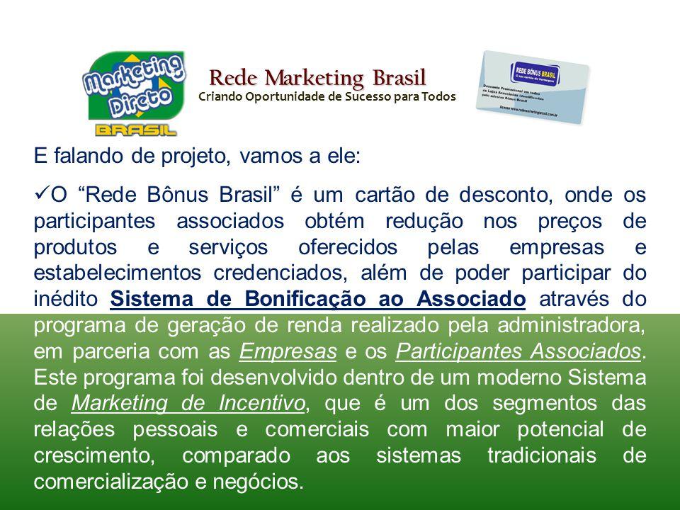 Rede Marketing Brasil E falando de projeto, vamos a ele: