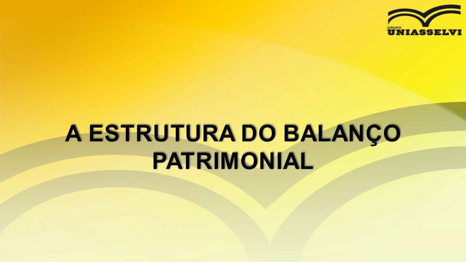 A ESTRUTURA DO BALANÇO PATRIMONIAL