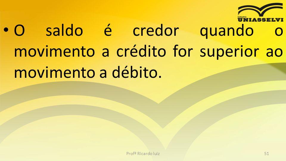 O saldo é credor quando o movimento a crédito for superior ao movimento a débito.