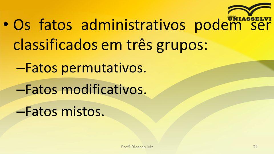 Os fatos administrativos podem ser classificados em três grupos: