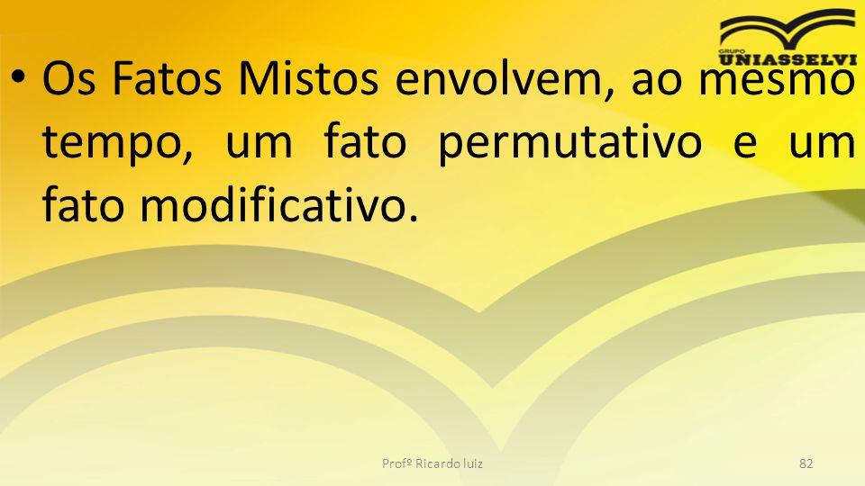 Os Fatos Mistos envolvem, ao mesmo tempo, um fato permutativo e um fato modificativo.