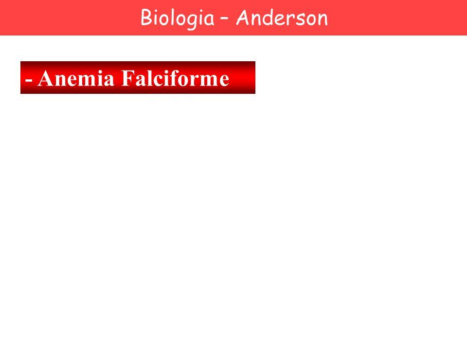 Biologia – Anderson - Anemia Falciforme