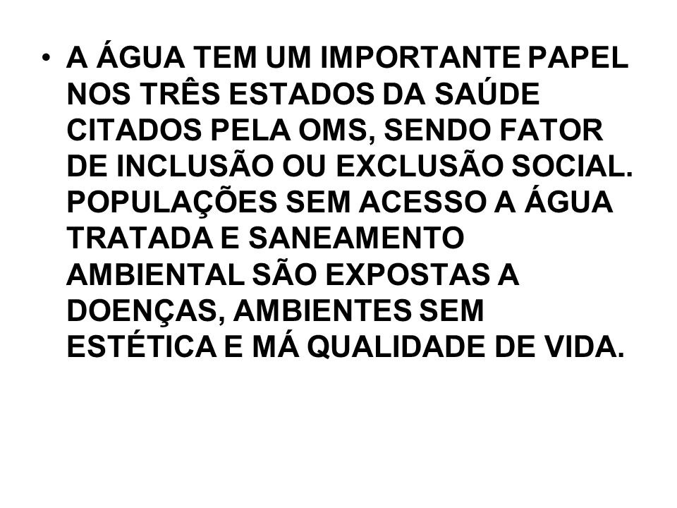A ÁGUA TEM UM IMPORTANTE PAPEL NOS TRÊS ESTADOS DA SAÚDE CITADOS PELA OMS, SENDO FATOR DE INCLUSÃO OU EXCLUSÃO SOCIAL.