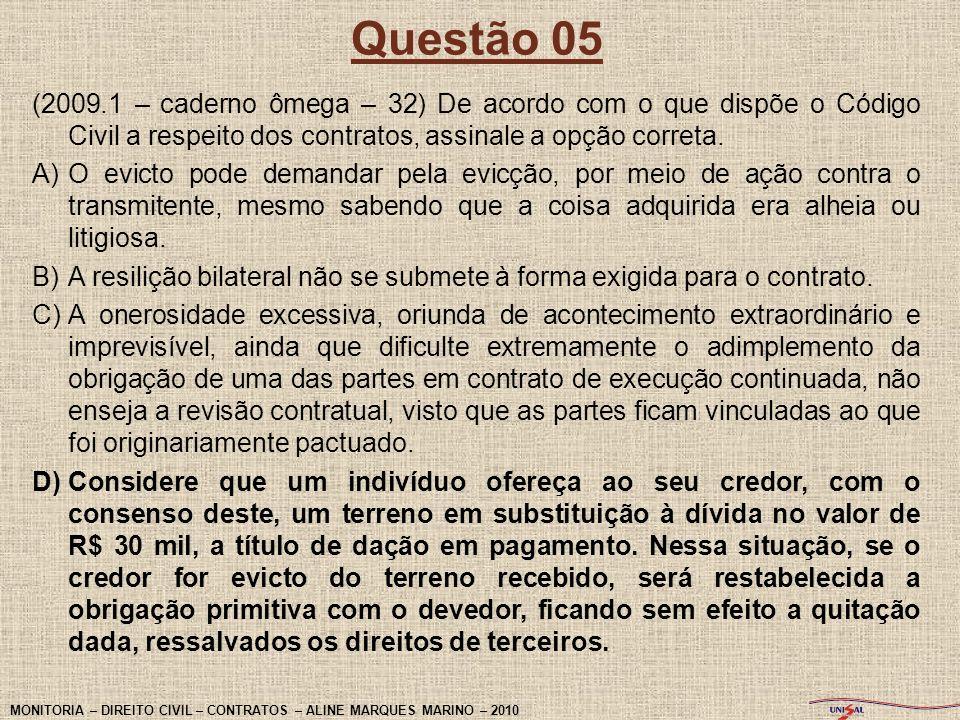 Questão 05(2009.1 – caderno ômega – 32) De acordo com o que dispõe o Código Civil a respeito dos contratos, assinale a opção correta.