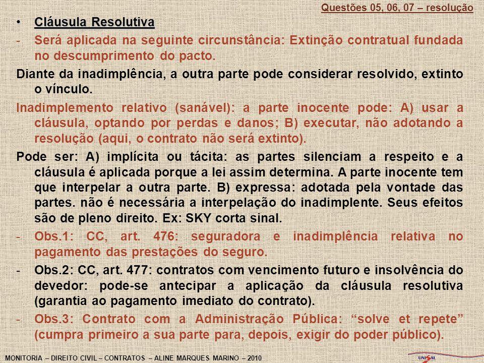 Questões 05, 06, 07 – resoluçãoCláusula Resolutiva. Será aplicada na seguinte circunstância: Extinção contratual fundada no descumprimento do pacto.
