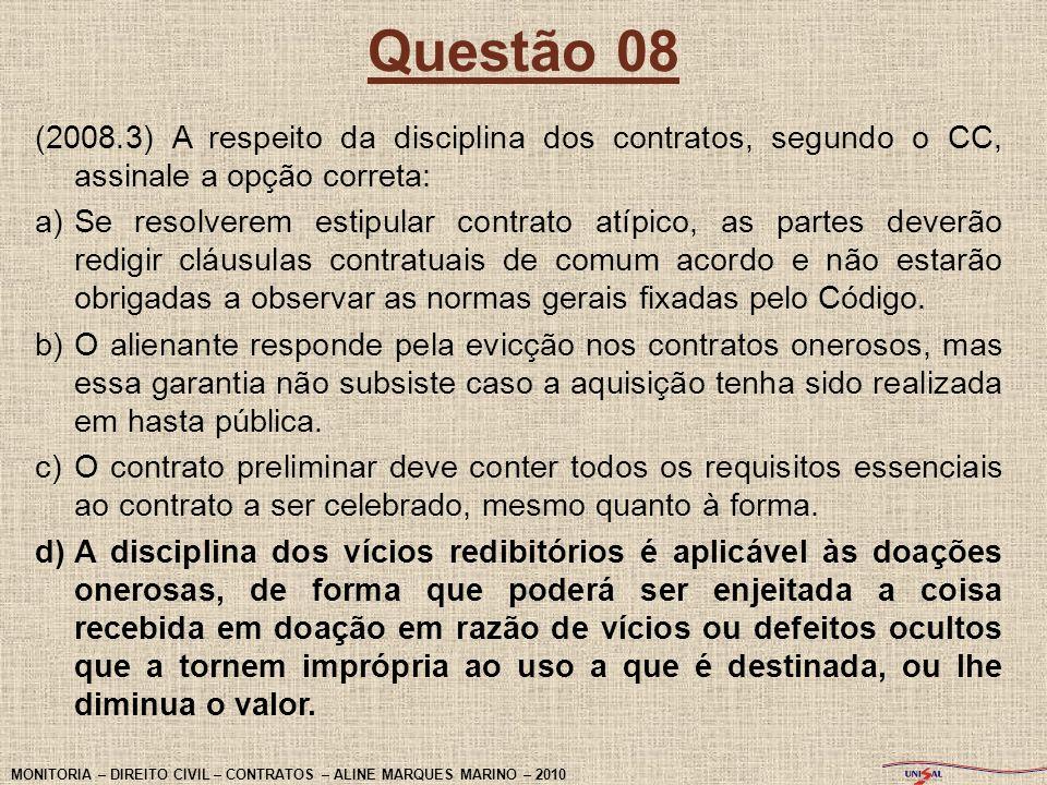 Questão 08 (2008.3) A respeito da disciplina dos contratos, segundo o CC, assinale a opção correta: