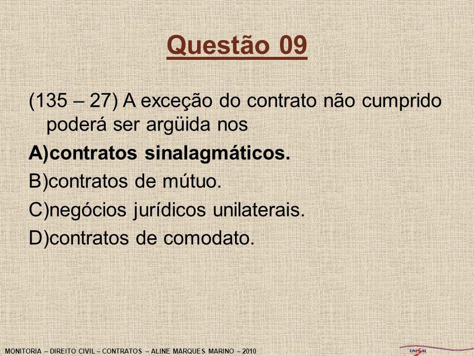 Questão 09(135 – 27) A exceção do contrato não cumprido poderá ser argüida nos. contratos sinalagmáticos.