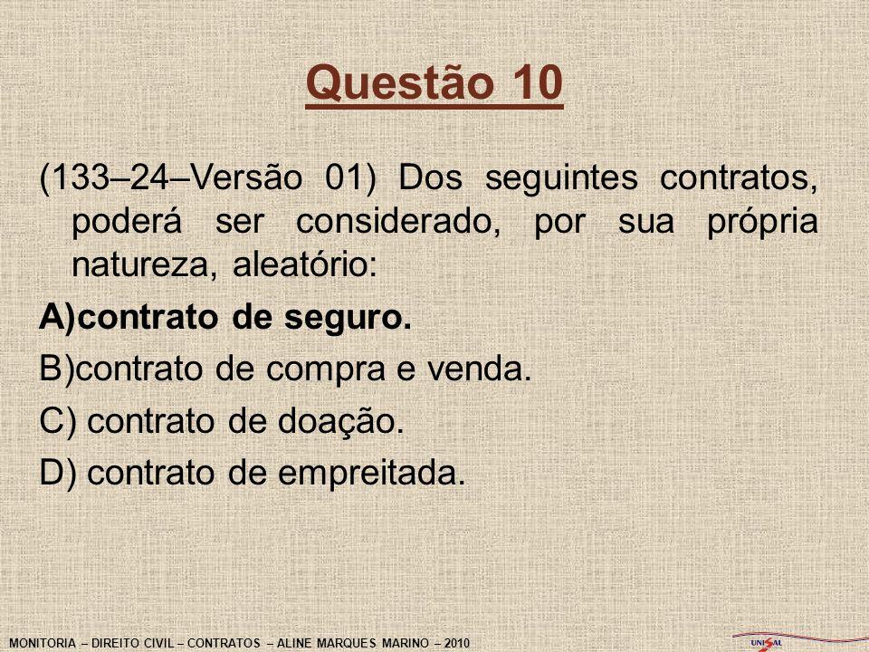 Questão 10(133–24–Versão 01) Dos seguintes contratos, poderá ser considerado, por sua própria natureza, aleatório:
