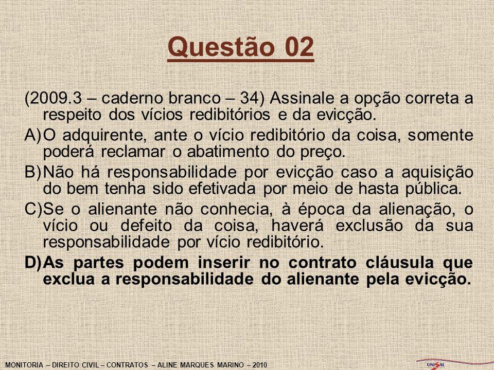 Questão 02 (2009.3 – caderno branco – 34) Assinale a opção correta a respeito dos vícios redibitórios e da evicção.