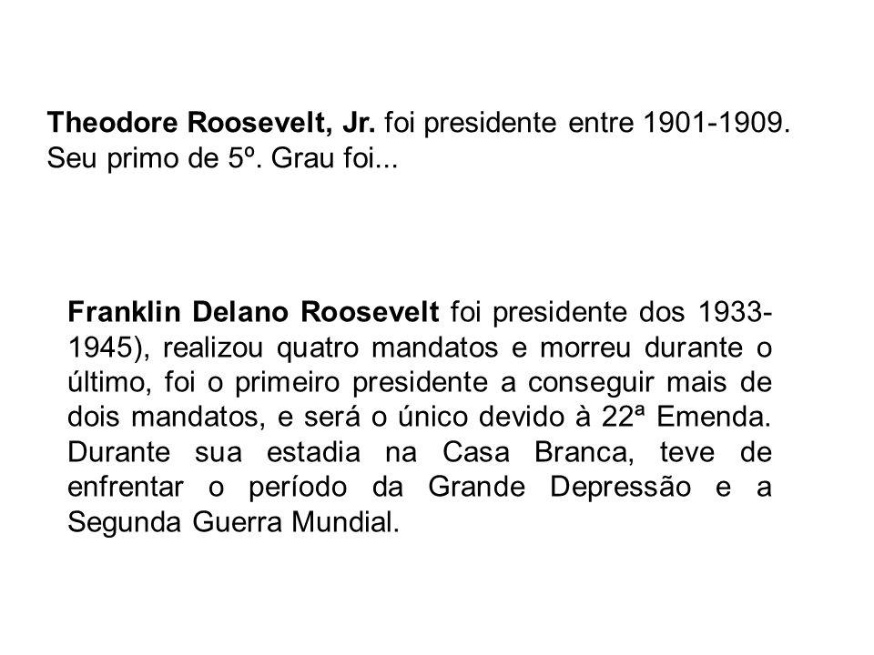 Theodore Roosevelt, Jr. foi presidente entre 1901-1909. Seu primo de 5º. Grau foi...