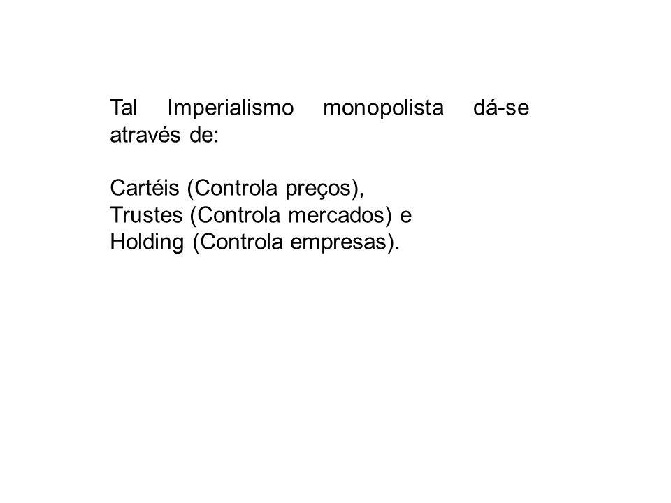 Tal Imperialismo monopolista dá-se através de: