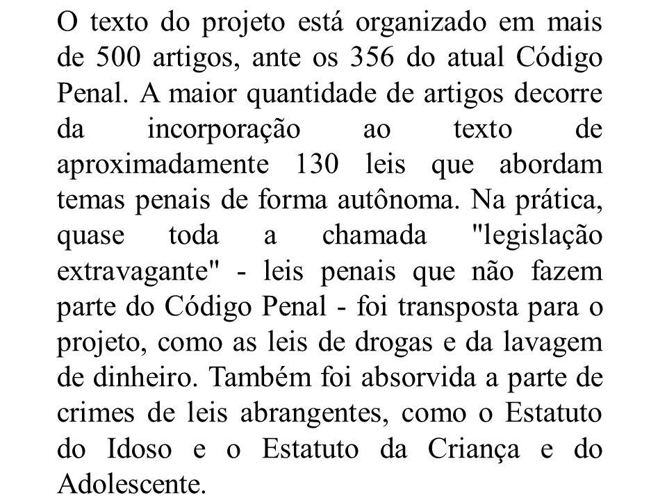 O texto do projeto está organizado em mais de 500 artigos, ante os 356 do atual Código Penal.