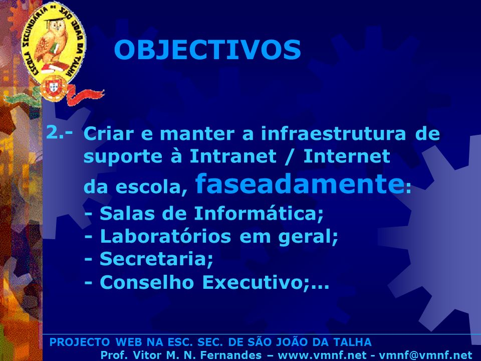 OBJECTIVOS2.- Criar e manter a infraestrutura de suporte à Intranet / Internet da escola, faseadamente: