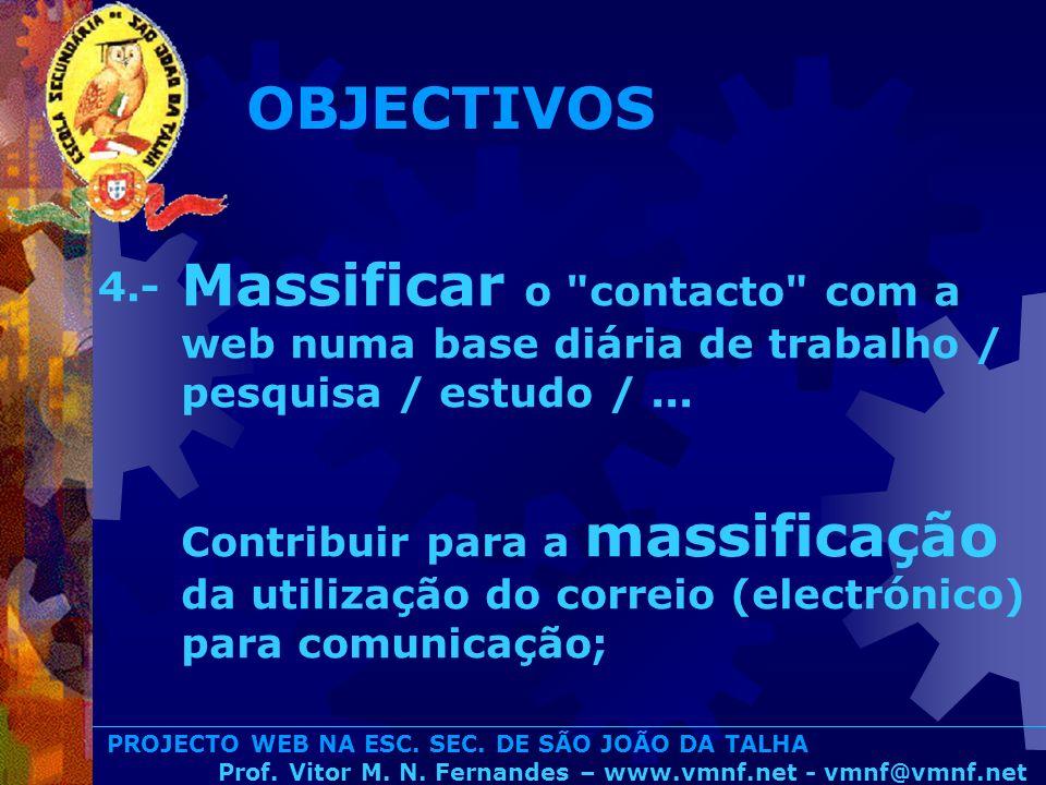 OBJECTIVOS Massificar o contacto com a web numa base diária de trabalho / pesquisa / estudo / ...