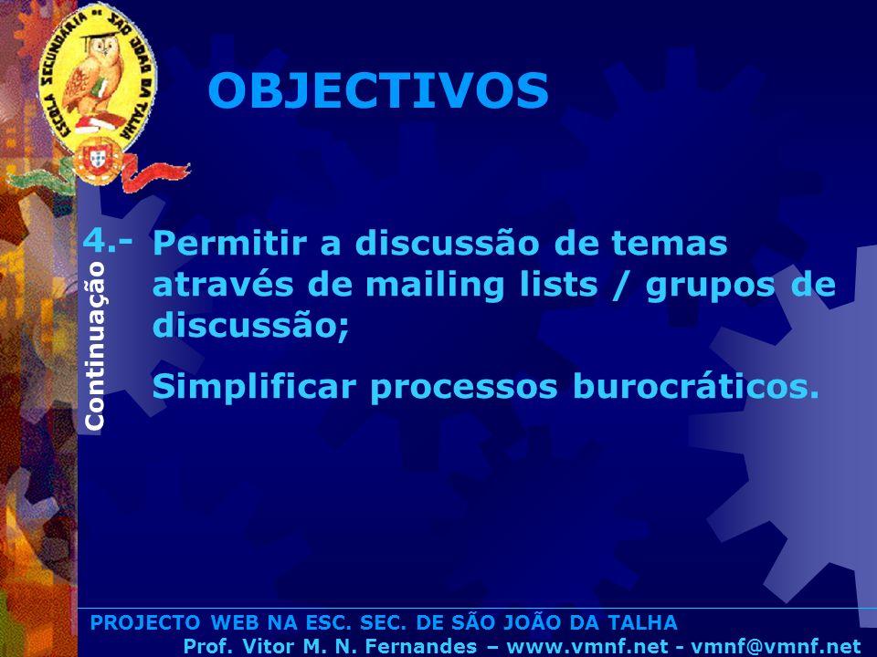 OBJECTIVOS 4.- Permitir a discussão de temas através de mailing lists / grupos de discussão; Simplificar processos burocráticos.