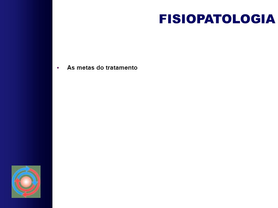 FISIOPATOLOGIA As metas do tratamento