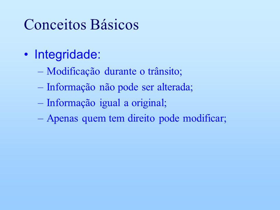 Conceitos Básicos Integridade: Modificação durante o trânsito;
