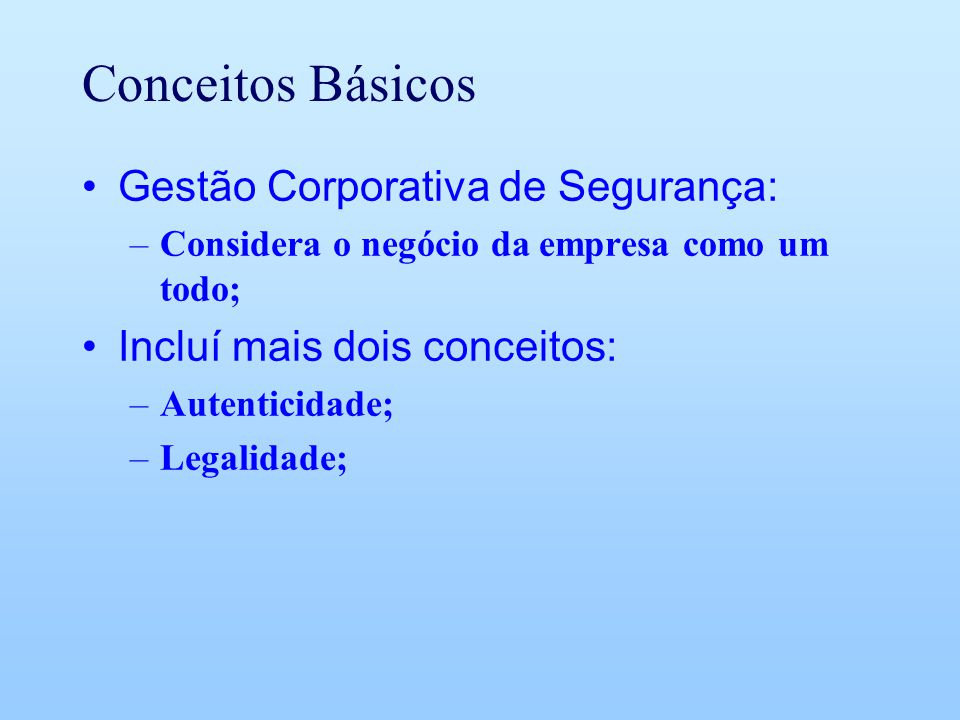 Conceitos Básicos Gestão Corporativa de Segurança: