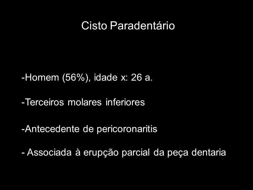 Cisto Paradentário Homem (56%), idade x: 26 a.