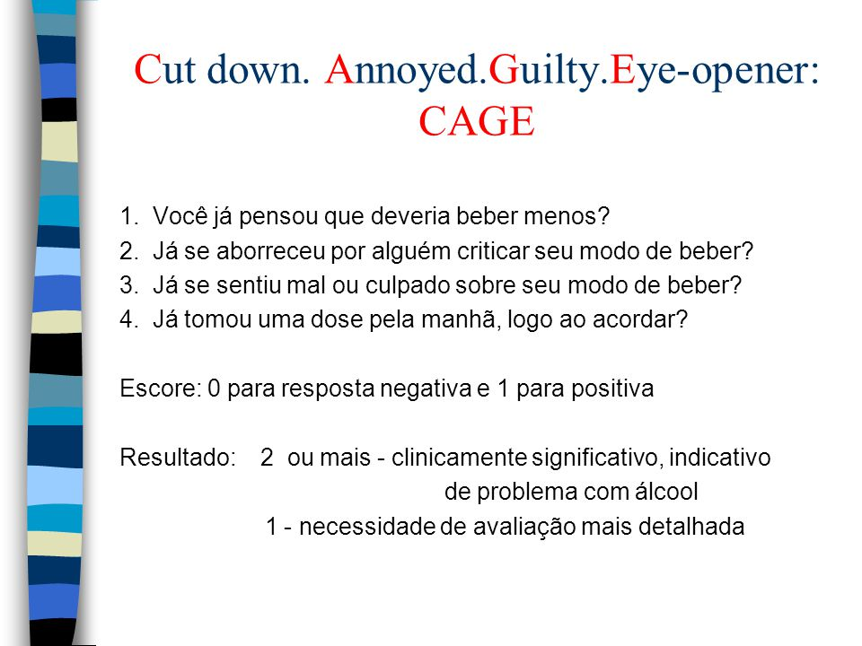 Cut down. Annoyed.Guilty.Eye-opener: CAGE