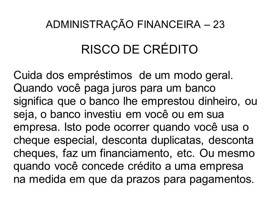 ADMINISTRAÇÃO FINANCEIRA – 23 RISCO DE CRÉDITO Cuida dos empréstimos de um modo geral.