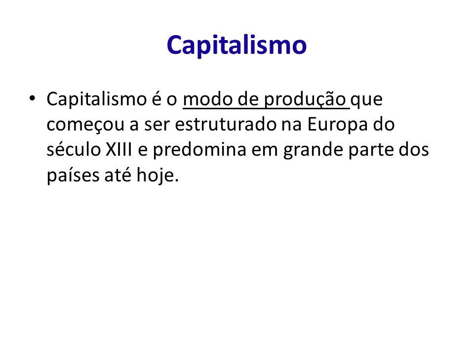 Capitalismo Capitalismo é o modo de produção que começou a ser estruturado na Europa do século XIII e predomina em grande parte dos países até hoje.