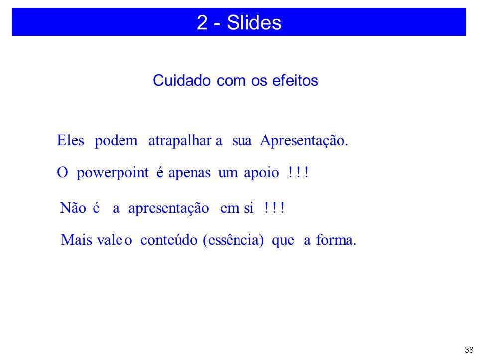 2 - Slides Cuidado com os efeitos Eles podem atrapalhar a sua