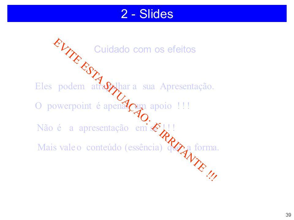 2 - Slides EVITE ESTA SITUAÇÃO: É IRRITANTE !!! Cuidado com os efeitos