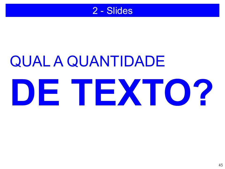 2 - Slides QUAL A QUANTIDADE DE TEXTO